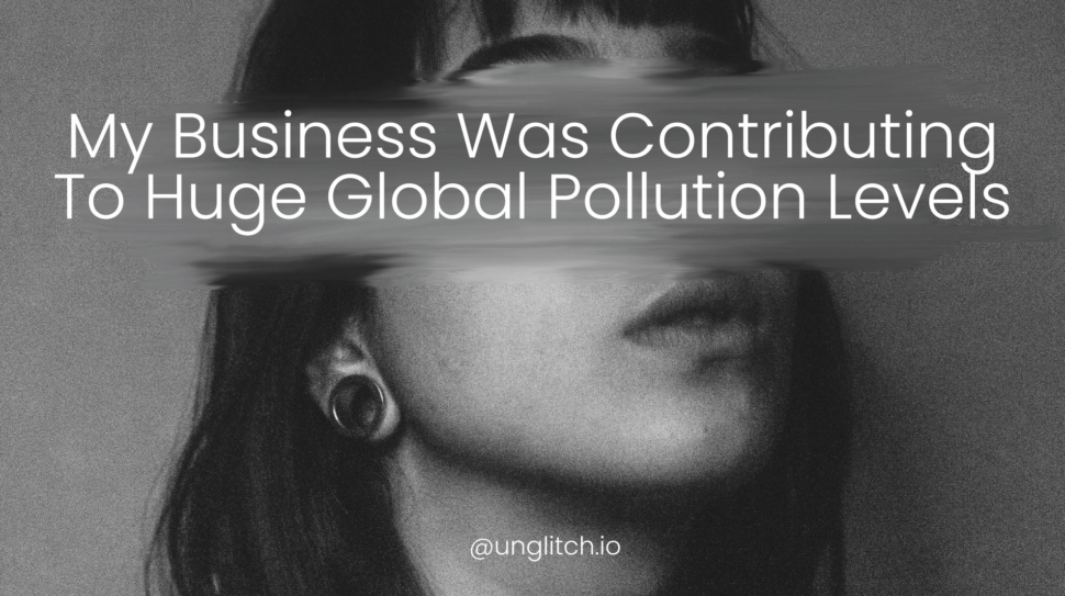 My-Business-Was-Contributing-To-Huge-Global-Pollution-Levels
